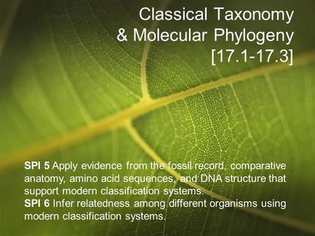 Classical Taxonomy & Molecular Phylogeny [17.1-17.3] SPI 5 Apply evidence from the fossil record, comparative anatomy, amino acid sequences, and DNA structure.