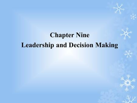 Chapter Nine Leadership and Decision Making. After reading this chapter, you should be able to: 1.Define leadership and distinguish it from management.