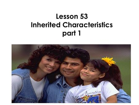 Lesson 53 Inherited Characteristics part 1. In our last lesson we learned that offspring inherit their traits from their parents.