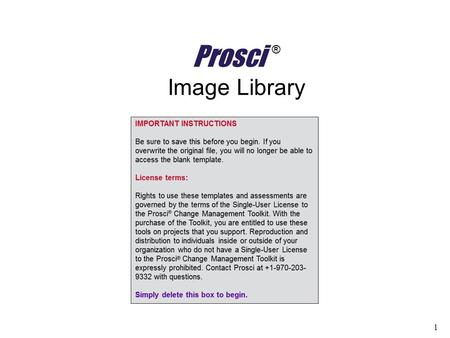 1 Prosci ® Image Library. 2 Guidelines This library is not designed as a presentation, but rather a collection of available slides for potential use in.