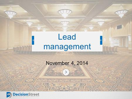 November 4, 2014 Lead management. Outline The pain of lead volume today Overview of lead scoring Benefits of lead scoring How can lead scoring work? Demonstration.