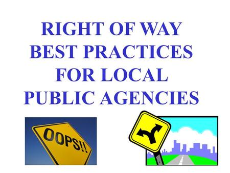 RIGHT OF WAY BEST PRACTICES FOR LOCAL PUBLIC AGENCIES.