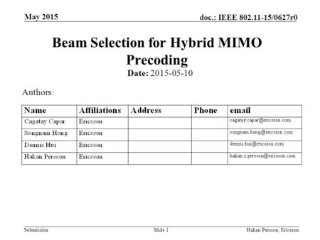 Submission doc.: IEEE 802.11-15/0627r0 May 2015 Hakan Persson, EricssonSlide 1 Beam Selection for Hybrid MIMO Precoding Date: 2015-05-10 Authors: