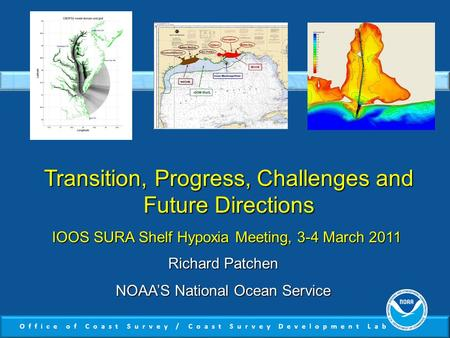 Office of Coast Survey / Coast Survey Development Lab Transition, Progress, Challenges and Future Directions Richard Patchen NOAA'S National Ocean Service.