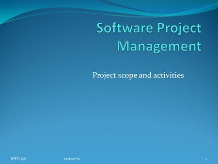 Project scope and activities INFO 638Lecture #21.