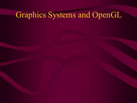 Graphics Systems and OpenGL. Business of Generating Images Images are made up of pixels.