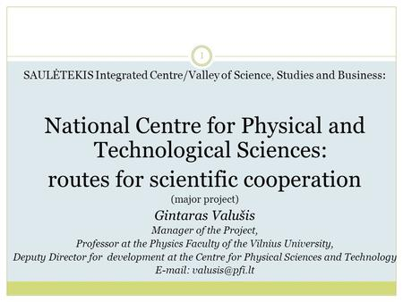 SAULĖTEKIS Integrated Centre/Valley of Science, Studies and Business: National Centre for Physical and Technological Sciences: routes for scientific cooperation.