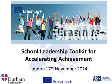 School Leadership Toolkit for Accelerating Achievement London 17 th November 2014.