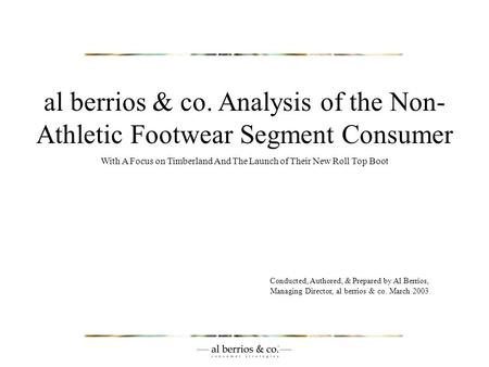 Al berrios & co. Analysis of the Non- Athletic Footwear Segment Consumer With A Focus on Timberland And The Launch of Their New Roll Top Boot Conducted,