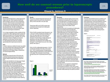 TEMPLATE DESIGN © 2008 www.PosterPresentations.com How well do we counsel women prior to laparoscopic procedures? Khaund A, Jamieson R South and North.