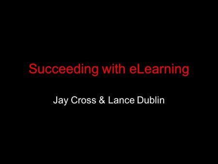 Succeeding with eLearning Jay Cross & Lance Dublin.