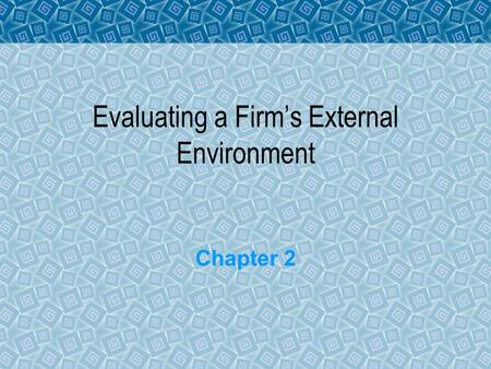 Evaluating a Firm's External Environment