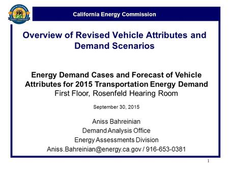 California Energy Commission Overview of Revised Vehicle Attributes and Demand Scenarios Energy Demand Cases and Forecast of Vehicle Attributes for 2015.