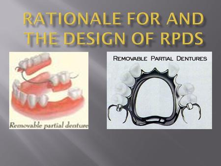 REMOVABLE PARTIAL DENTURE (RPD)  An RPD is an appliance which restores a partial loss of natural teeth and tissues, and which receives its retention.