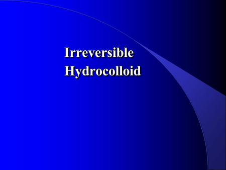 Irreversible Hydrocolloid.