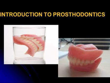 INTRODUCTION TO PROSTHODONTICS INTRODUCTION TO PROSTHODONTICS.