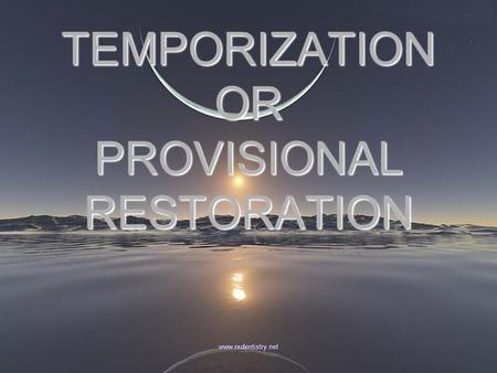TEMPORIZATION OR PROVISIONAL RESTORATION www.rxdentistry.net.