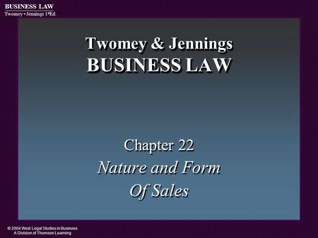 © 2004 West Legal Studies in Business A Division of Thomson Learning BUSINESS LAW Twomey Jennings 1 st Ed. Twomey & Jennings BUSINESS LAW Chapter 22 Nature.