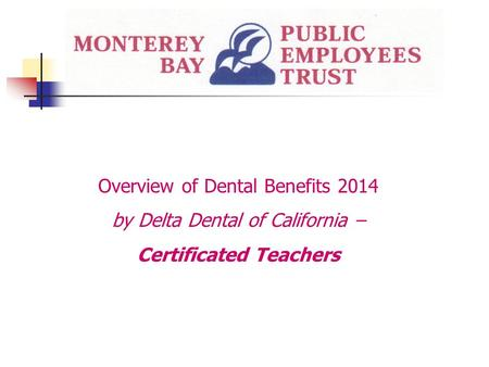 Overview of Dental Benefits 2014 by Delta Dental of California – Certificated Teachers.