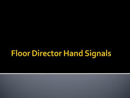 " Stand by  For the hand signal to ""stand by,"" the floor manager raises his hand and arm at the beginning of the show or following a spot break  Cue."
