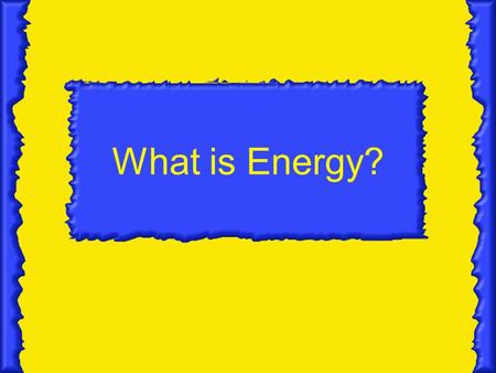 What is Energy?. Energy The ability to do work or cause change.