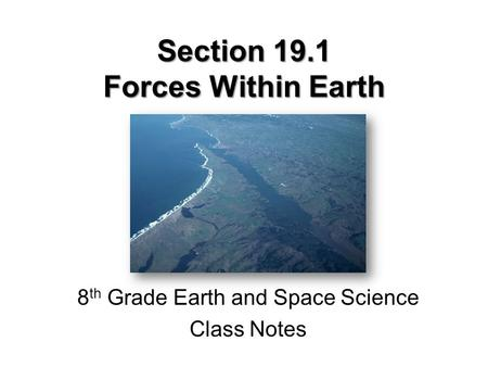 Section 19.1 Forces Within Earth 8 th Grade Earth and Space Science Class Notes.