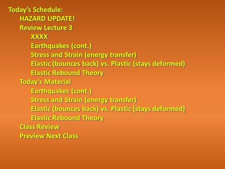 Today's Schedule: HAZARD UPDATE! Review Lecture 3 XXXX Earthquakes (cont.) Stress and Strain (energy transfer) Elastic (bounces back) vs. Plastic (stays.