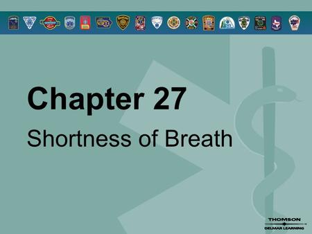 Chapter 27 Shortness of Breath. © 2005 by Thomson Delmar Learning,a part of The Thomson Corporation. All Rights Reserved 2 Overview  Anatomy Review 