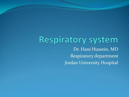 Dr. Hani Hussein, MD Respiratory department Jordan University Hospital.