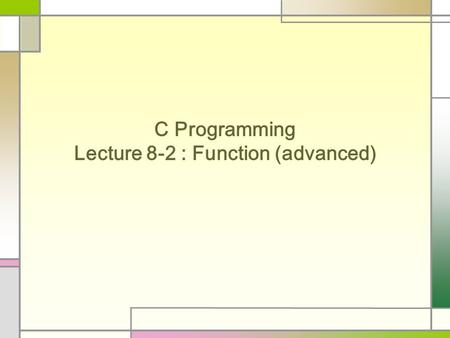 C Programming Lecture 8-2 : Function (advanced). Recursive Function (recursion) A function that calls itself (in its definition) Classic example : factorial.