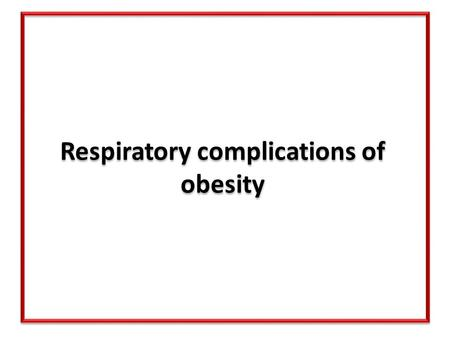 Respiratory complications of obesity. Obesity has significant effects upon the pulmonary mechanics. BMI has a direct relationship with the degree of airways.
