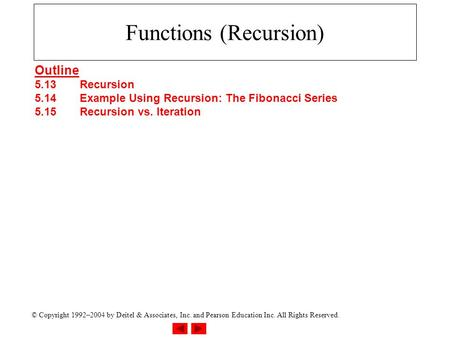 © Copyright 1992–2004 by Deitel & Associates, Inc. and Pearson Education Inc. All Rights Reserved. Functions (Recursion) Outline 5.13Recursion 5.14Example.