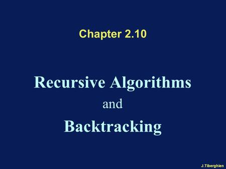 J.Tiberghien Chapter 2.10 Recursive Algorithms and Backtracking.