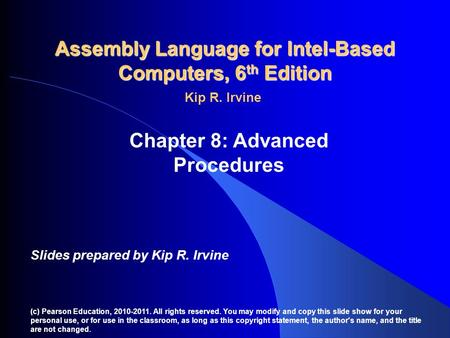Assembly Language for Intel-Based Computers, 6 th Edition Chapter 8: Advanced Procedures (c) Pearson Education, 2010-2011. All rights reserved. You may.