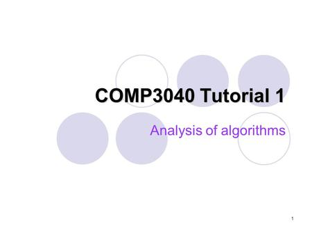 1 COMP3040 Tutorial 1 Analysis of algorithms. 2 Outline Motivation Analysis of algorithms Examples Practice questions.