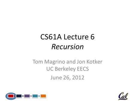 CS61A Lecture 6 Recursion Tom Magrino and Jon Kotker UC Berkeley EECS June 26, 2012.