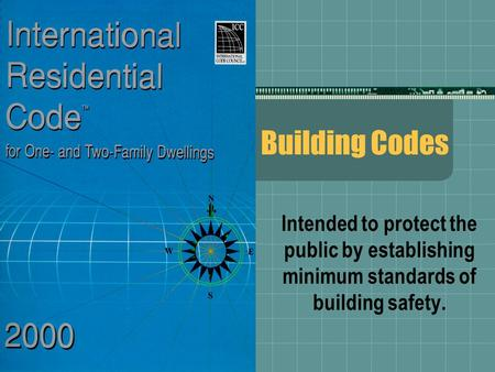Building Codes Intended to protect the public by establishing minimum standards of building safety.