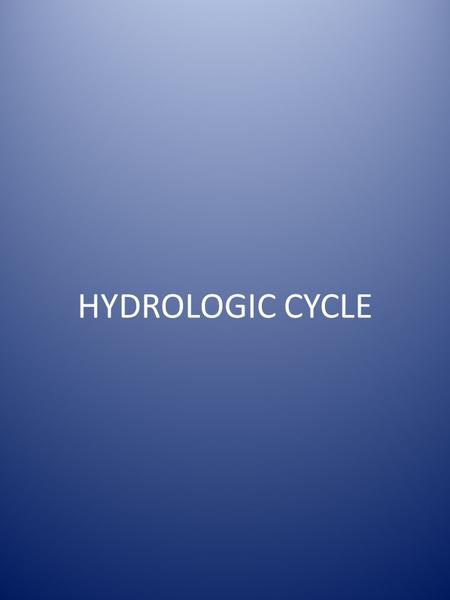 HYDROLOGIC CYCLE. I. What is the Hydrologic Cycle? Powered by solar energy Transfers of water between the surface and the subsurface (land, oceans and.