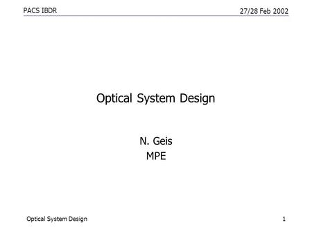 PACS IBDR 27/28 Feb 2002 Optical System Design1 N. Geis MPE.
