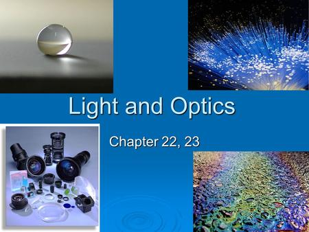 Light and Optics Chapter 22, 23. Light as an Electromagnetic wave  Light exhibits behaviors which are characteristic of both waves and particles Interference,