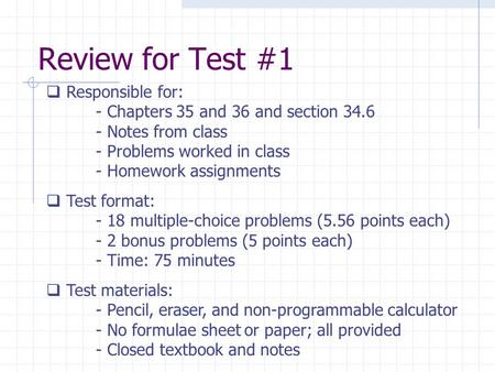 Review for Test #1  Responsible for: - Chapters 35 and 36 and section 34.6 - Notes from class - Problems worked in class - Homework assignments  Test.