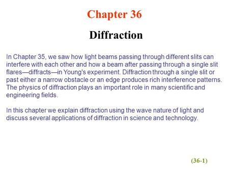 Chapter 36 Diffraction In Chapter 35, we saw how light beams passing through different slits can interfere with each other and how a beam after passing.