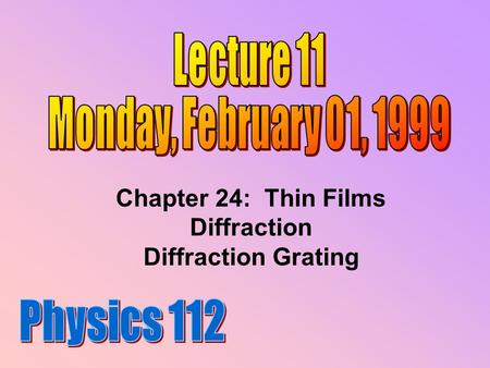 Chapter 24: Thin Films Diffraction Diffraction Grating.