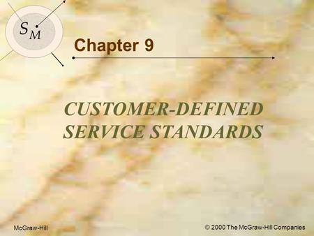 McGraw-Hill© 2000 The McGraw-Hill Companies 1 S M S M McGraw-Hill © 2000 The McGraw-Hill Companies Chapter 9 CUSTOMER-DEFINED SERVICE STANDARDS.