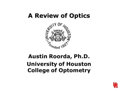 Austin Roorda, Ph.D. University of Houston College of Optometry
