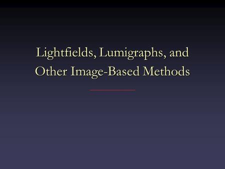 Lightfields, Lumigraphs, and Other Image-Based Methods.