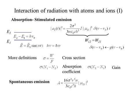 Interaction of radiation with atoms and ions (I) Absorption- Stimulated emission E1E1 E2E2 W 12 =W 21 Spontaneous emission More definitionsCross section.