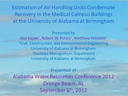 Estimation of Air Handling Units Condensate Recovery in the Medical Campus Buildings at the University of Alabama at Birmingham Presented by Atul Kajale.
