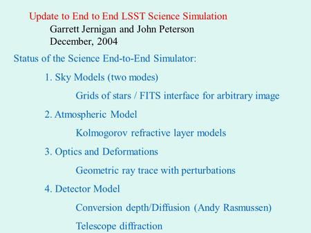 Update to End to End LSST Science Simulation Garrett Jernigan and John Peterson December, 2004 Status of the Science End-to-End Simulator: 1. Sky Models.
