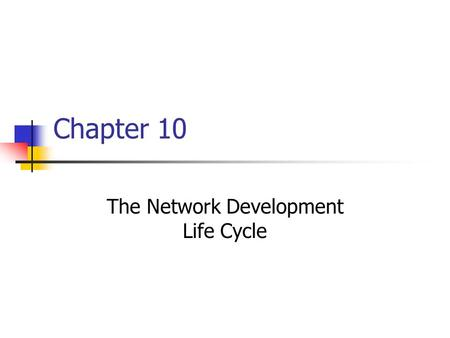 Chapter 10 The Network Development Life Cycle. Network Development Life Cycle The NDLC depends on previously completed development processes such as strategic.